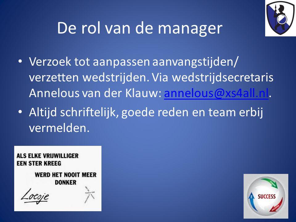De rol van de manager Verzoek tot aanpassen aanvangstijden/ verzetten wedstrijden. Via wedstrijdsecretaris Annelous van der Klauw: annelous@xs4all.nl.
