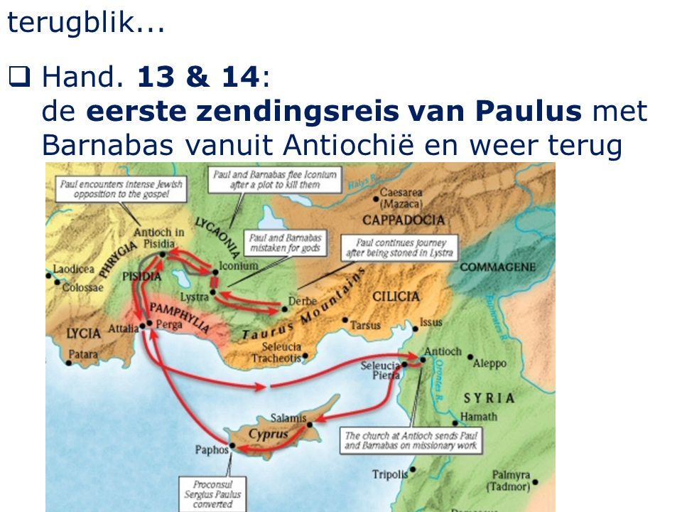 terugblik...  Hand. 13 & 14: de eerste zendingsreis van Paulus met Barnabas vanuit Antiochië en weer terug