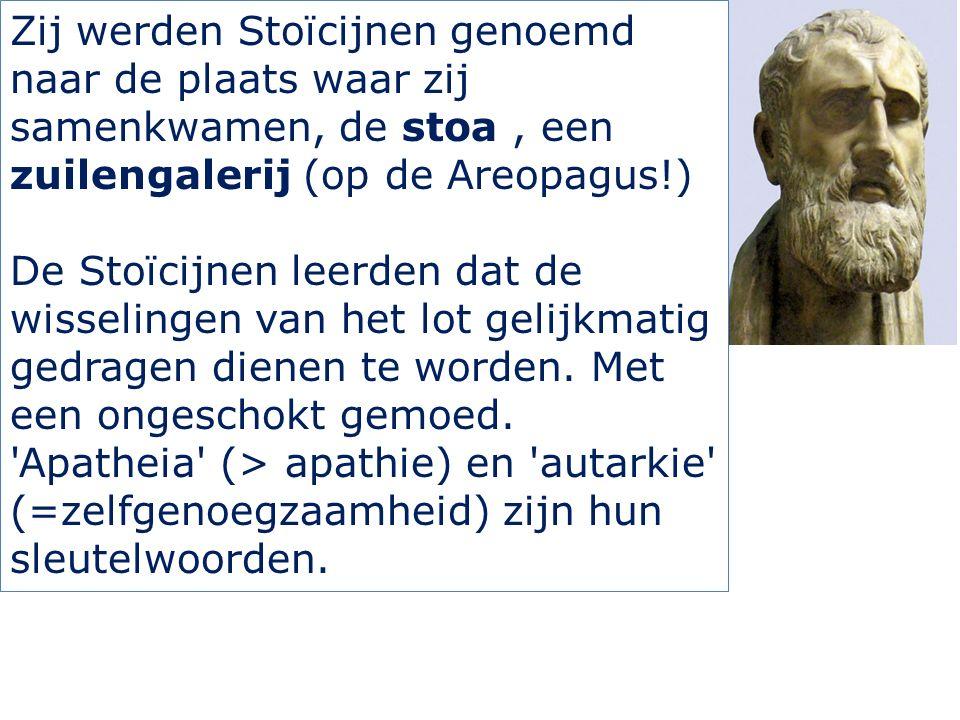 Zij werden Stoïcijnen genoemd naar de plaats waar zij samenkwamen, de stoa, een zuilengalerij (op de Areopagus!) De Stoïcijnen leerden dat de wisselin
