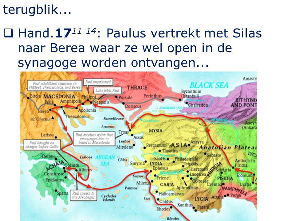 terugblik...  Hand.17 11-14 : Paulus vertrekt met Silas naar Berea waar ze wel open in de synagoge worden ontvangen...