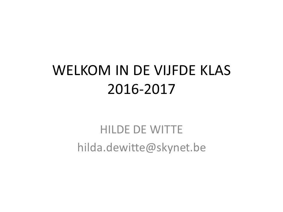 WELKOM IN DE VIJFDE KLAS 2016-2017 HILDE DE WITTE hilda.dewitte@skynet.be