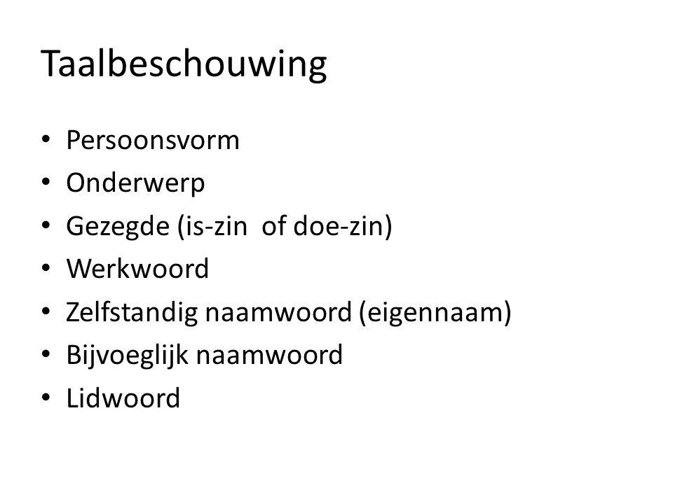 Taalbeschouwing Persoonsvorm Onderwerp Gezegde (is-zin of doe-zin) Werkwoord Zelfstandig naamwoord (eigennaam) Bijvoeglijk naamwoord Lidwoord