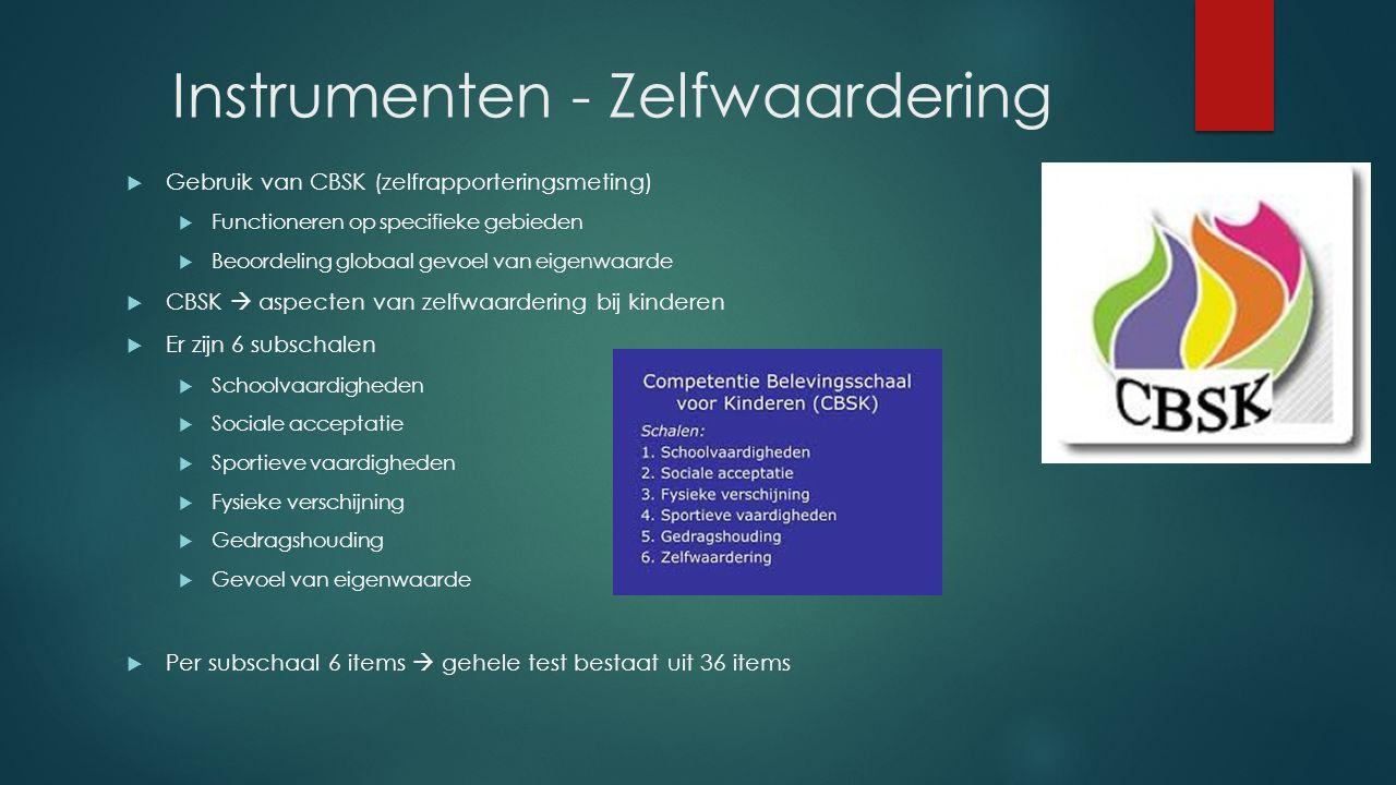 Instrumenten - Zelfwaardering  Gebruik van CBSK (zelfrapporteringsmeting)  Functioneren op specifieke gebieden  Beoordeling globaal gevoel van eige
