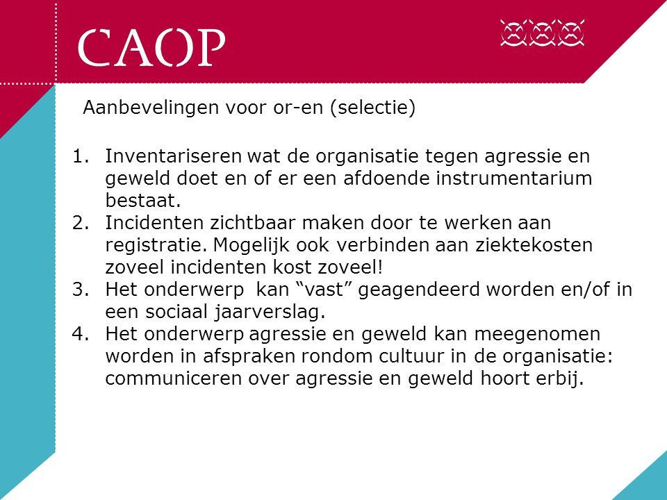 Aanbevelingen voor or-en (selectie) 1.Inventariseren wat de organisatie tegen agressie en geweld doet en of er een afdoende instrumentarium bestaat.
