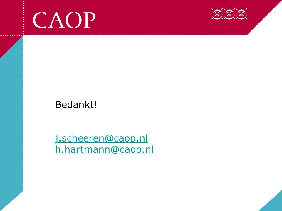 Bedankt! j.scheeren@caop.nl h.hartmann@caop.nl