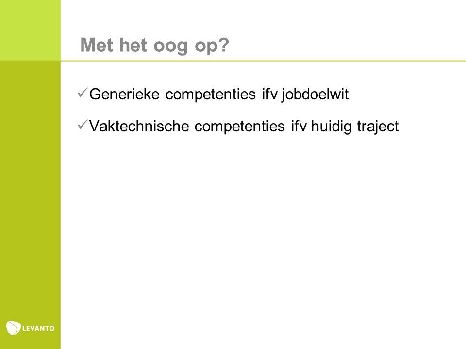 Met het oog op Generieke competenties ifv jobdoelwit Vaktechnische competenties ifv huidig traject