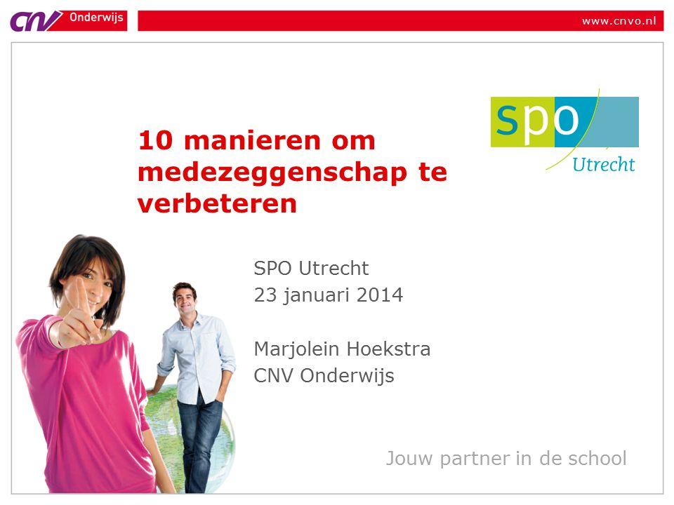 www.cnvo.nl Jouw partner in de school 10 manieren om medezeggenschap te verbeteren SPO Utrecht 23 januari 2014 Marjolein Hoekstra CNV Onderwijs