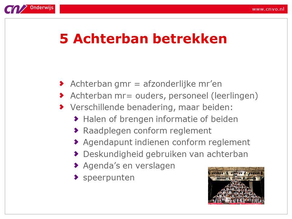 www.cnvo.nl 5 Achterban betrekken Achterban gmr = afzonderlijke mr'en Achterban mr= ouders, personeel (leerlingen) Verschillende benadering, maar beiden: Halen of brengen informatie of beiden Raadplegen conform reglement Agendapunt indienen conform reglement Deskundigheid gebruiken van achterban Agenda's en verslagen speerpunten