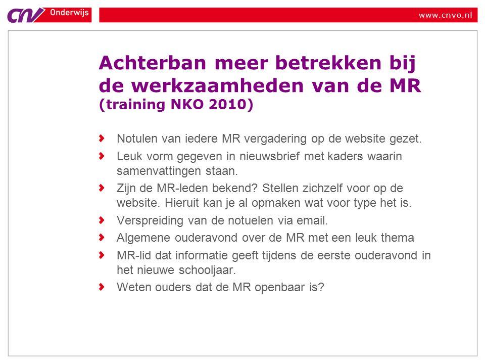 www.cnvo.nl Achterban meer betrekken bij de werkzaamheden van de MR (training NKO 2010) Notulen van iedere MR vergadering op de website gezet.