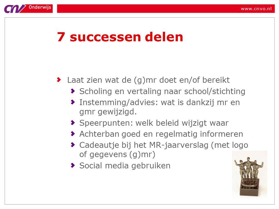 www.cnvo.nl 7 successen delen Laat zien wat de (g)mr doet en/of bereikt Scholing en vertaling naar school/stichting Instemming/advies: wat is dankzij mr en gmr gewijzigd.