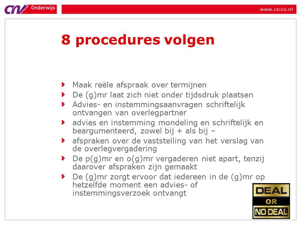 www.cnvo.nl 8 procedures volgen Maak reële afspraak over termijnen De (g)mr laat zich niet onder tijdsdruk plaatsen Advies- en instemmingsaanvragen schriftelijk ontvangen van overlegpartner advies en instemming mondeling en schriftelijk en beargumenteerd, zowel bij + als bij – afspraken over de vaststelling van het verslag van de overlegvergadering De p(g)mr en o(g)mr vergaderen niet apart, tenzij daarover afspraken zijn gemaakt De (g)mr zorgt ervoor dat iedereen in de (g)mr op hetzelfde moment een advies- of instemmingsverzoek ontvangt