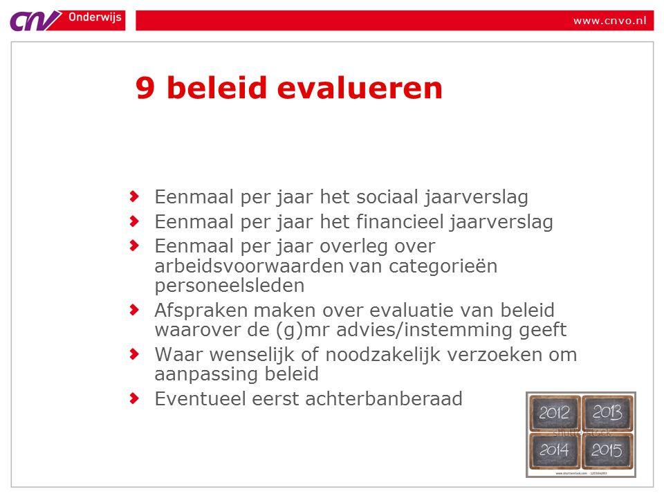 www.cnvo.nl 9 beleid evalueren Eenmaal per jaar het sociaal jaarverslag Eenmaal per jaar het financieel jaarverslag Eenmaal per jaar overleg over arbeidsvoorwaarden van categorieën personeelsleden Afspraken maken over evaluatie van beleid waarover de (g)mr advies/instemming geeft Waar wenselijk of noodzakelijk verzoeken om aanpassing beleid Eventueel eerst achterbanberaad