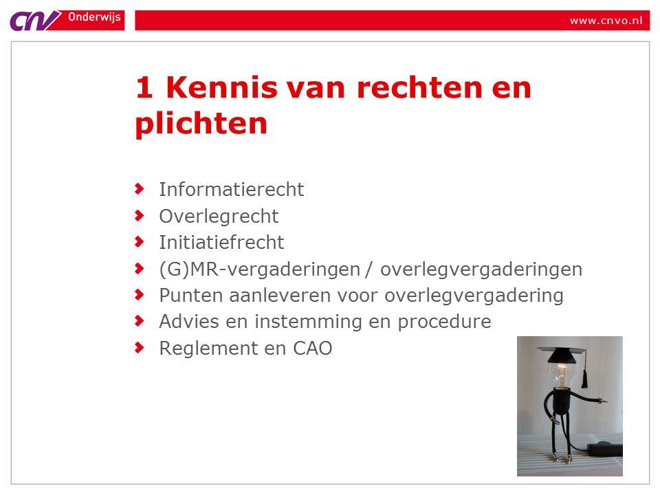 www.cnvo.nl 1 Kennis van rechten en plichten Informatierecht Overlegrecht Initiatiefrecht (G)MR-vergaderingen / overlegvergaderingen Punten aanleveren voor overlegvergadering Advies en instemming en procedure Reglement en CAO