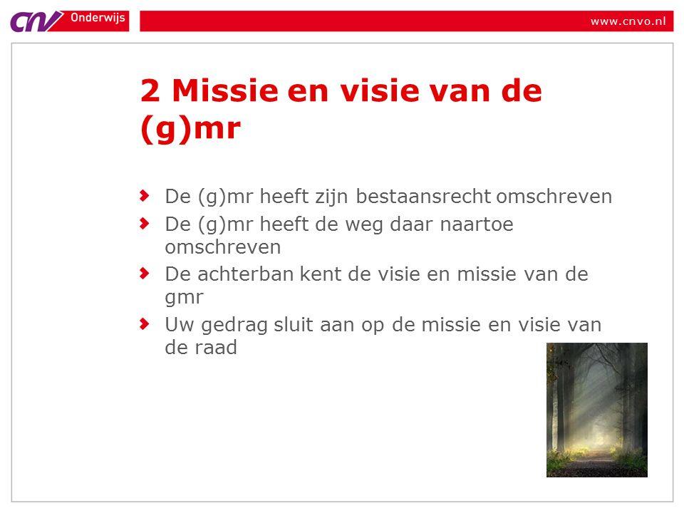 www.cnvo.nl 2 Missie en visie van de (g)mr De (g)mr heeft zijn bestaansrecht omschreven De (g)mr heeft de weg daar naartoe omschreven De achterban kent de visie en missie van de gmr Uw gedrag sluit aan op de missie en visie van de raad