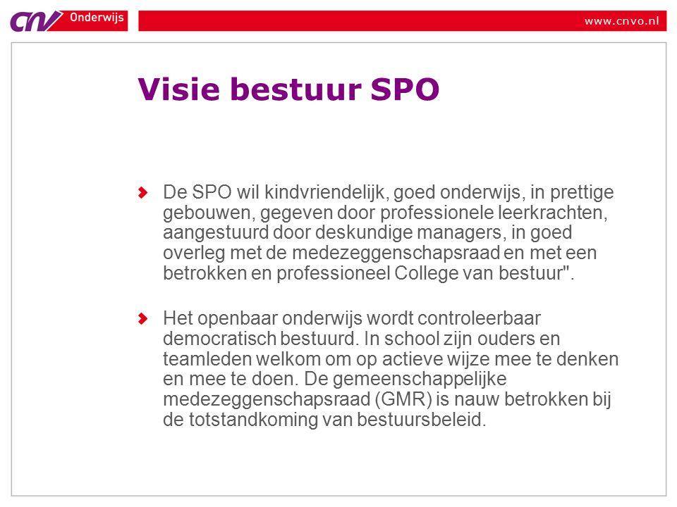www.cnvo.nl Visie bestuur SPO De SPO wil kindvriendelijk, goed onderwijs, in prettige gebouwen, gegeven door professionele leerkrachten, aangestuurd door deskundige managers, in goed overleg met de medezeggenschapsraad en met een betrokken en professioneel College van bestuur .