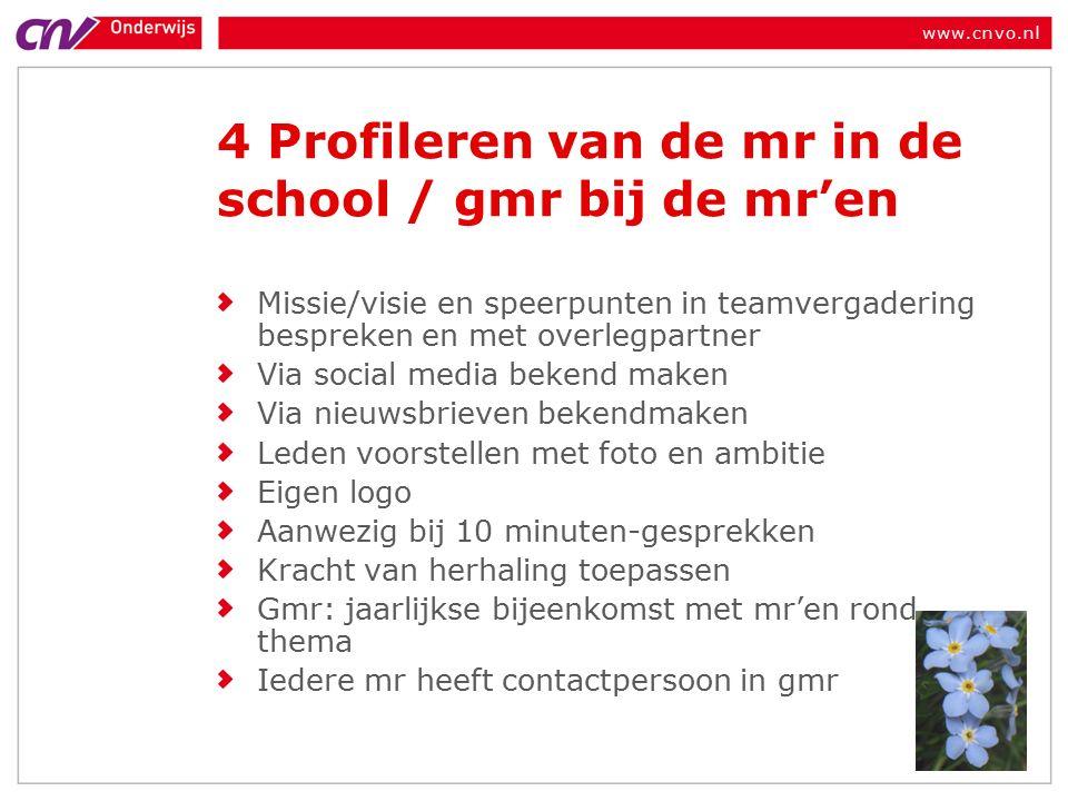 www.cnvo.nl 4 Profileren van de mr in de school / gmr bij de mr'en Missie/visie en speerpunten in teamvergadering bespreken en met overlegpartner Via social media bekend maken Via nieuwsbrieven bekendmaken Leden voorstellen met foto en ambitie Eigen logo Aanwezig bij 10 minuten-gesprekken Kracht van herhaling toepassen Gmr: jaarlijkse bijeenkomst met mr'en rond thema Iedere mr heeft contactpersoon in gmr