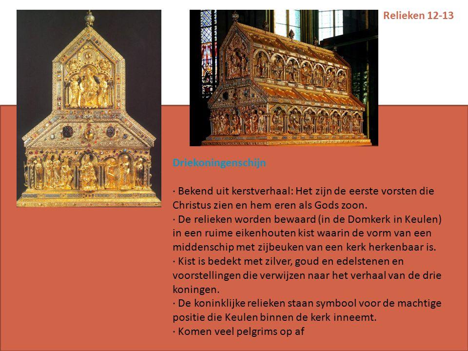 Relieken 12-13 Driekoningenschijn · Bekend uit kerstverhaal: Het zijn de eerste vorsten die Christus zien en hem eren als Gods zoon.