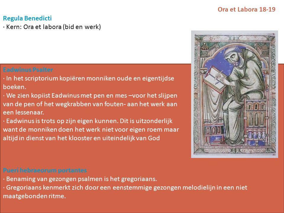 Ora et Labora 18-19 Regula Benedicti · Kern: Ora et labora (bid en werk) Eadwinus Psalter · In het scriptorium kopiëren monniken oude en eigentijdse boeken.