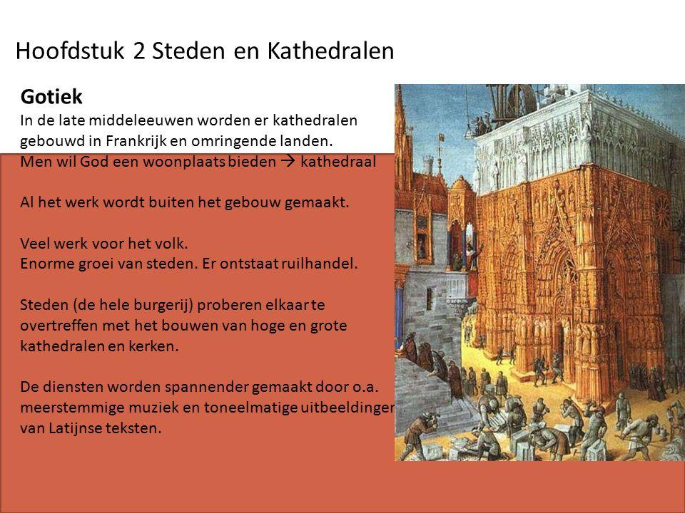 Hoofdstuk 2 Steden en Kathedralen Gotiek In de late middeleeuwen worden er kathedralen gebouwd in Frankrijk en omringende landen.