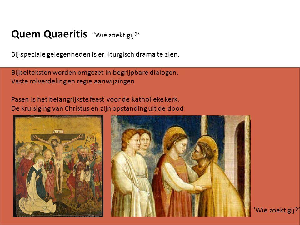 Quem Quaeritis Wie zoekt gij ' Bij speciale gelegenheden is er liturgisch drama te zien.
