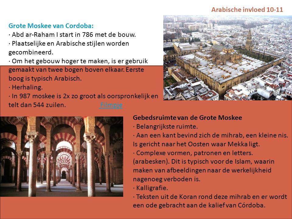 Arabische invloed 10-11 Grote Moskee van Cordoba: · Abd ar-Raham I start in 786 met de bouw.