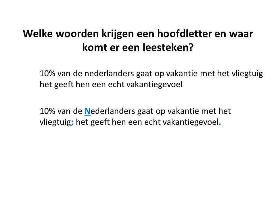 Welke woorden krijgen een hoofdletter en waar komt er een leesteken? 10% van de nederlanders gaat op vakantie met het vliegtuig het geeft hen een echt