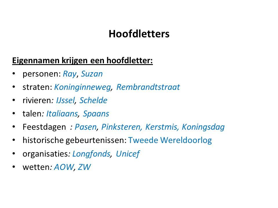 Hoofdletters Eigennamen krijgen een hoofdletter: personen: Ray, Suzan straten: Koninginneweg, Rembrandtstraat rivieren: IJssel, Schelde talen: Italiaa