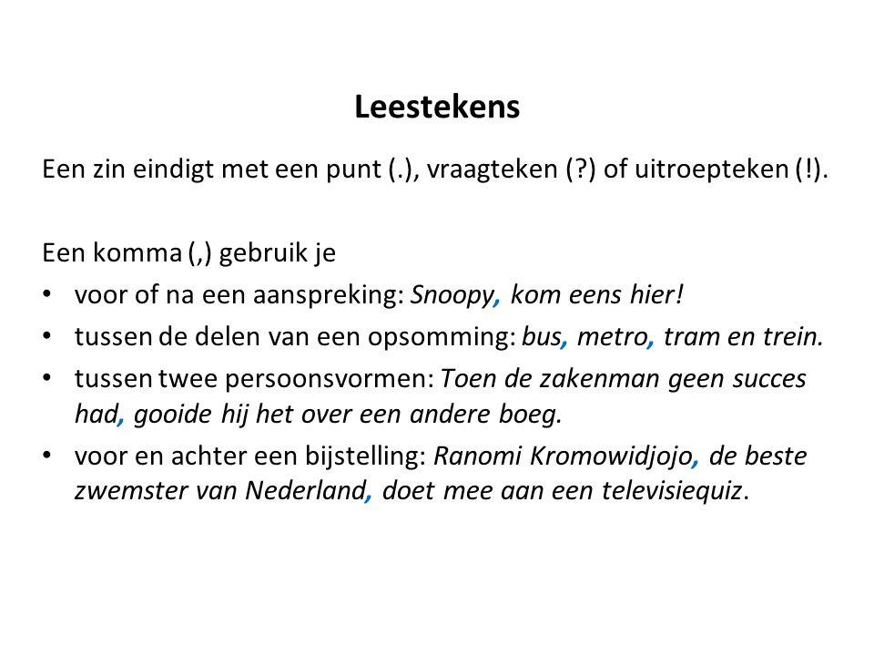 Leestekens Een zin eindigt met een punt (.), vraagteken ( ) of uitroepteken (!).