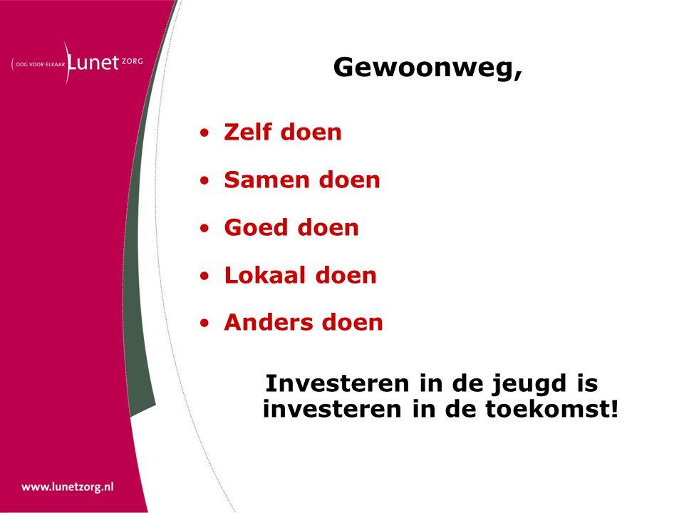 Gewoonweg, Zelf doen Samen doen Goed doen Lokaal doen Anders doen Investeren in de jeugd is investeren in de toekomst!
