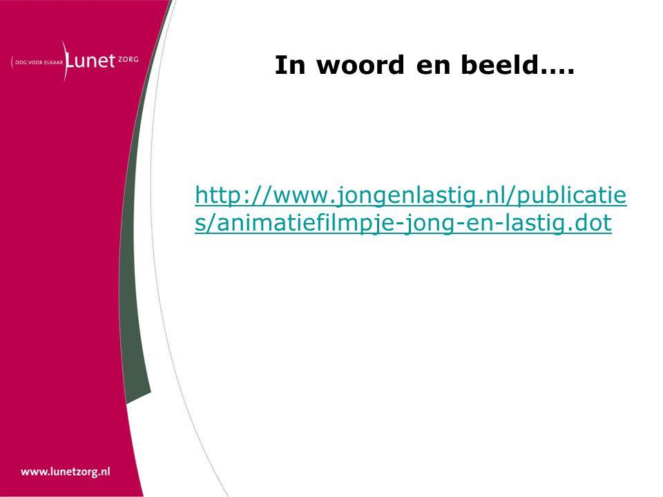 In woord en beeld…. http://www.jongenlastig.nl/publicatie s/animatiefilmpje-jong-en-lastig.dot