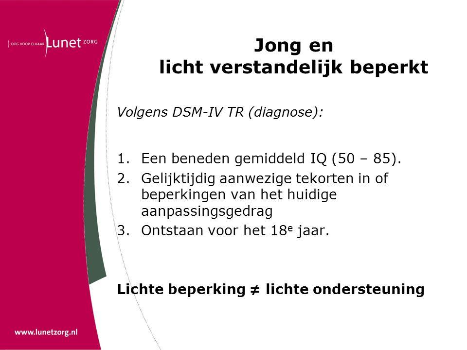 Jong en licht verstandelijk beperkt Volgens DSM-IV TR (diagnose): 1.Een beneden gemiddeld IQ (50 – 85).