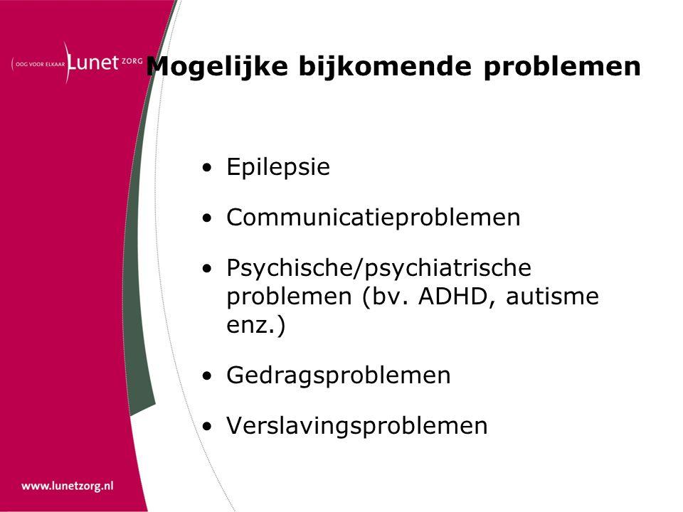 Mogelijke bijkomende problemen Epilepsie Communicatieproblemen Psychische/psychiatrische problemen (bv.