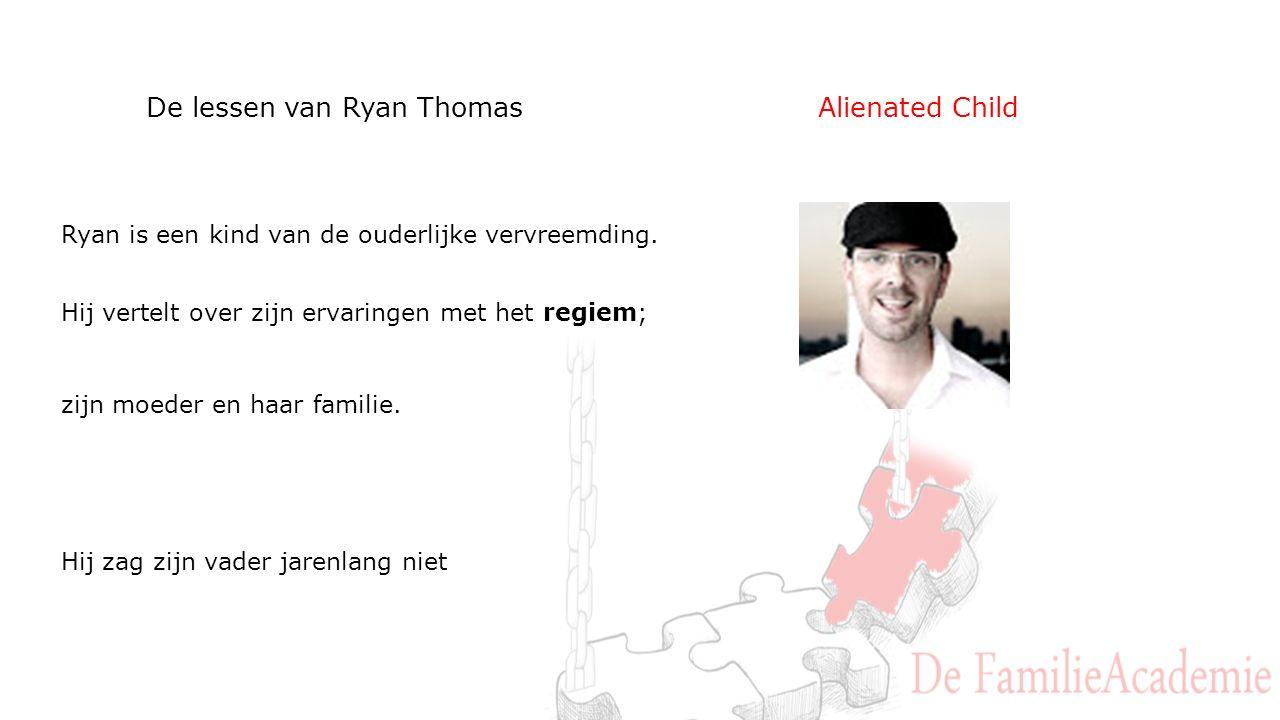 De lessen van Ryan Thomas Alienated Child Ryan is een kind van de ouderlijke vervreemding.