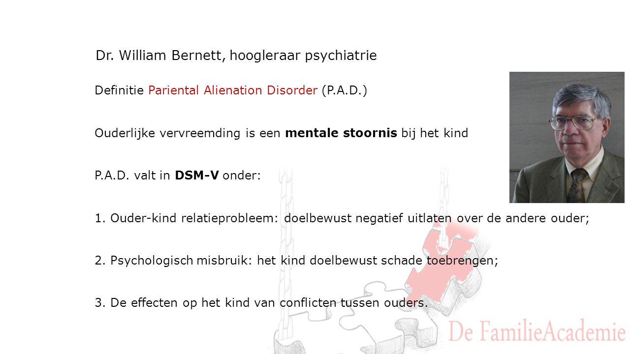 Dr. William Bernett, hoogleraar psychiatrie Definitie Pariental Alienation Disorder (P.A.D.) Ouderlijke vervreemding is een mentale stoornis bij het k