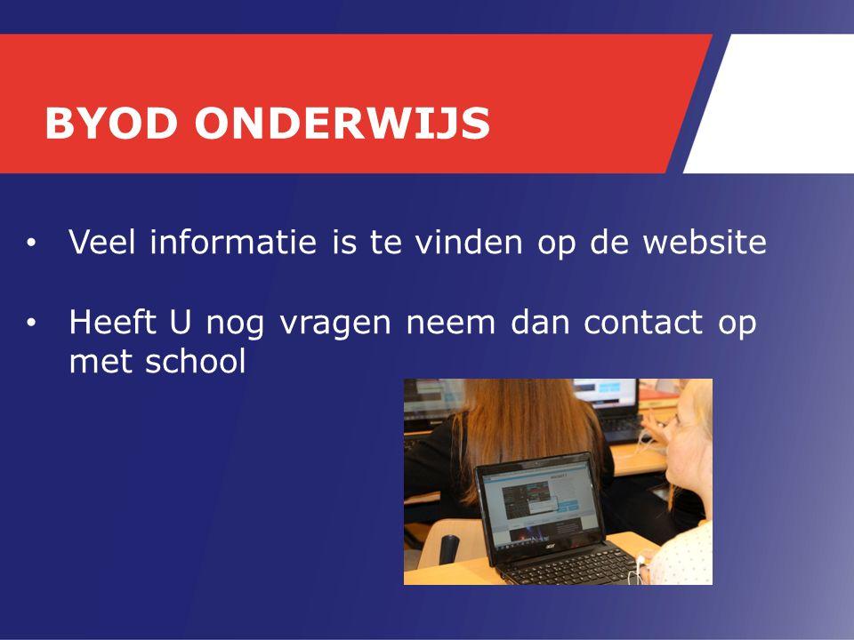 Veel informatie is te vinden op de website Heeft U nog vragen neem dan contact op met school BYOD ONDERWIJS