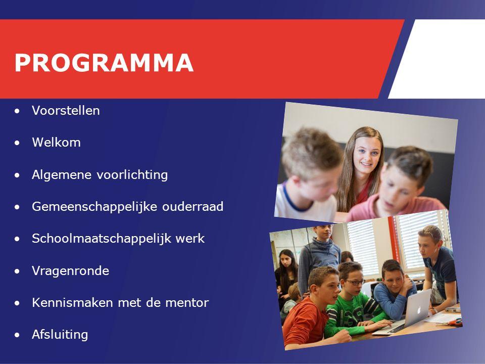 PROGRAMMA Voorstellen Welkom Algemene voorlichting Gemeenschappelijke ouderraad Schoolmaatschappelijk werk Vragenronde Kennismaken met de mentor Afsluiting