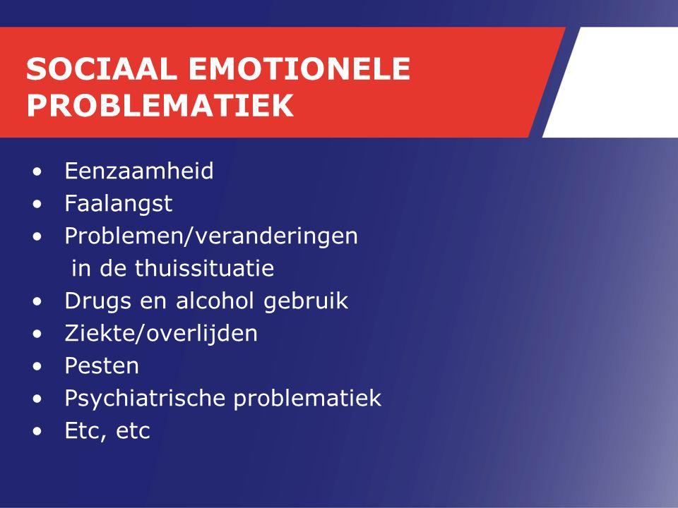 SOCIAAL EMOTIONELE PROBLEMATIEK Eenzaamheid Faalangst Problemen/veranderingen in de thuissituatie Drugs en alcohol gebruik Ziekte/overlijden Pesten Psychiatrische problematiek Etc, etc