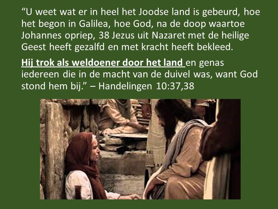 1. Hij trok als weldoener door het land… : wat deed Jezus zoal en op welke verschillende manieren deed hij dat.