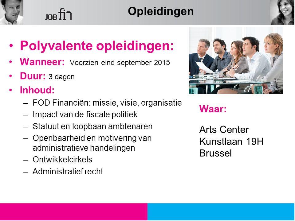 Polyvalente opleidingen: Wanneer: Voorzien eind september 2015 Duur: 3 dagen Inhoud: –FOD Financiën: missie, visie, organisatie –Impact van de fiscale