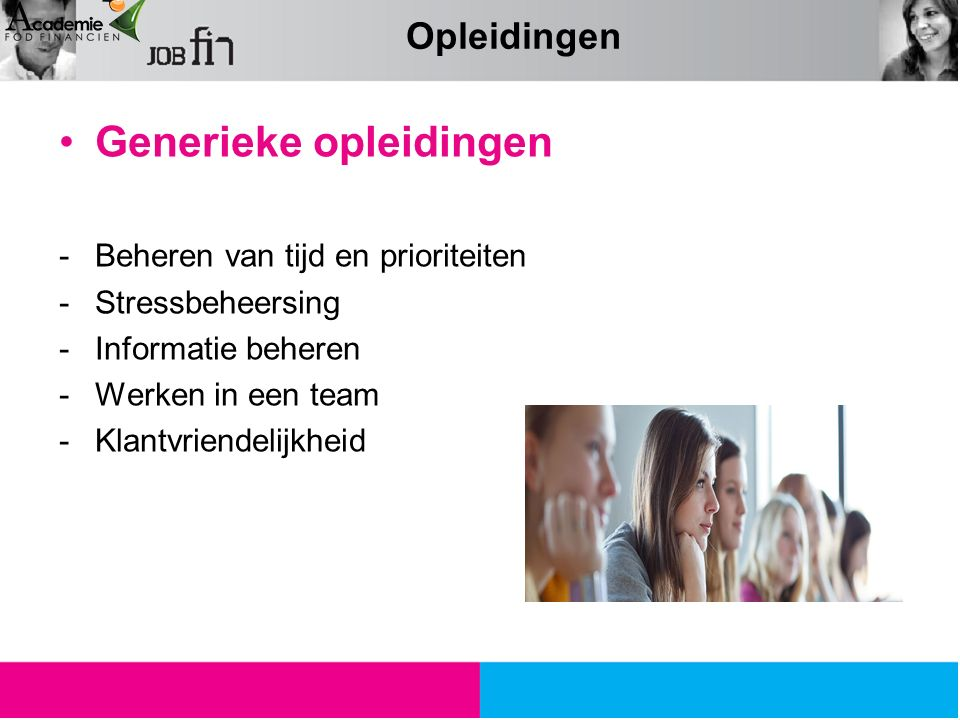 Generieke opleidingen -Beheren van tijd en prioriteiten -Stressbeheersing -Informatie beheren -Werken in een team -Klantvriendelijkheid Opleidingen