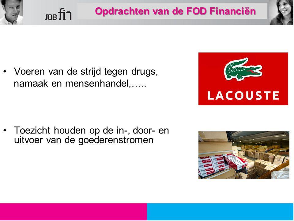 Voeren van de strijd tegen drugs, namaak en mensenhandel,….. Toezicht houden op de in-, door- en uitvoer van de goederenstromen Opdrachten van de FOD