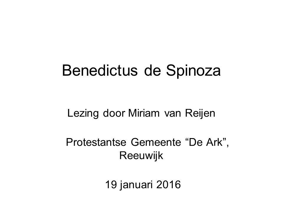 Benedictus de Spinoza Lezing door Miriam van Reijen Protestantse Gemeente De Ark , Reeuwijk 19 januari 2016