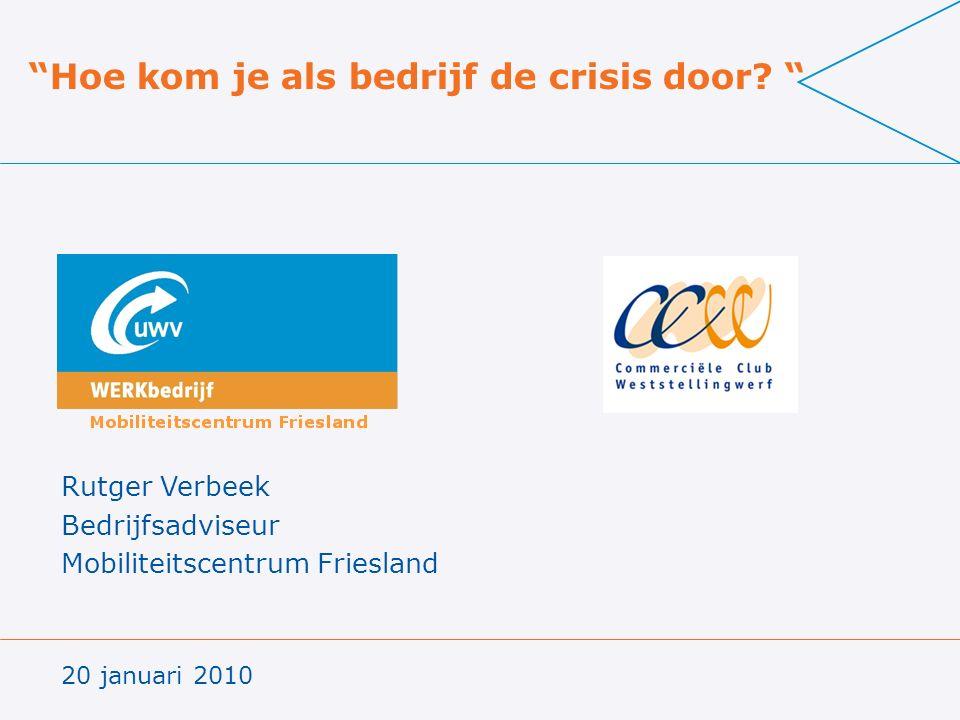 """Rutger Verbeek Bedrijfsadviseur Mobiliteitscentrum Friesland 20 januari 2010 """"Hoe kom je als bedrijf de crisis door? """""""