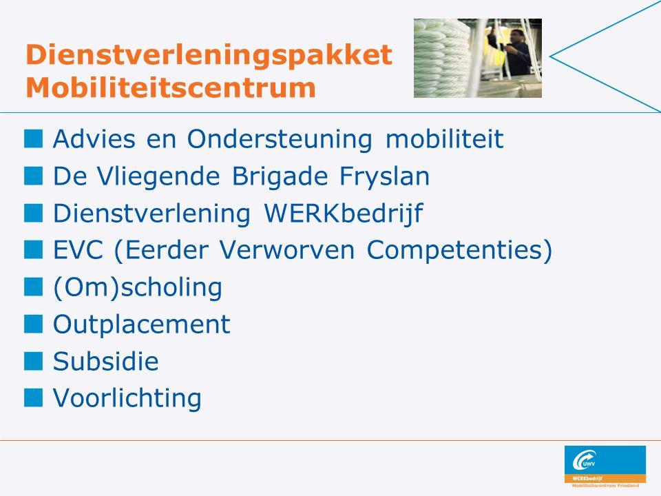 Dienstverleningspakket Mobiliteitscentrum Advies en Ondersteuning mobiliteit De Vliegende Brigade Fryslan Dienstverlening WERKbedrijf EVC (Eerder Verw
