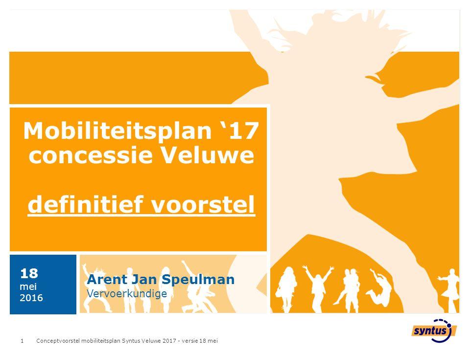 1 Conceptvoorstel mobiliteitsplan Syntus Veluwe 2017 - versie 18 mei 1 Mobiliteitsplan '17 concessie Veluwe definitief voorstel Arent Jan Speulman Vervoerkundige 18 mei 2016