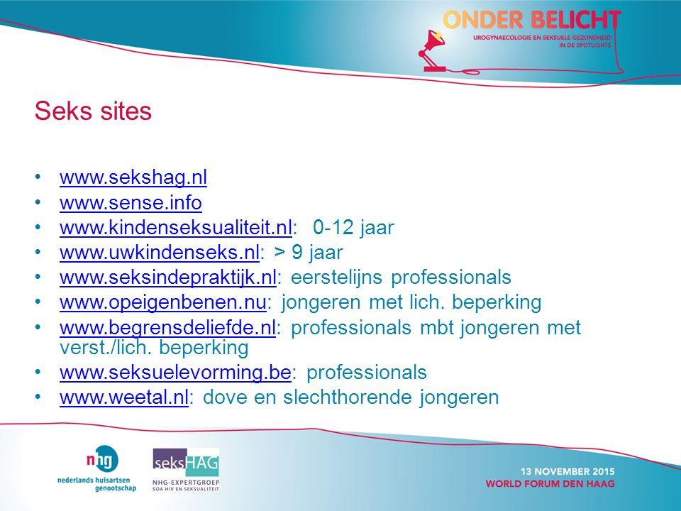 Seks sites www.sekshag.nl www.sense.info www.kindenseksualiteit.nl: 0-12 jaarwww.kindenseksualiteit.nl www.uwkindenseks.nl: > 9 jaarwww.uwkindenseks.nl www.seksindepraktijk.nl: eerstelijns professionalswww.seksindepraktijk.nl www.opeigenbenen.nu: jongeren met lich.