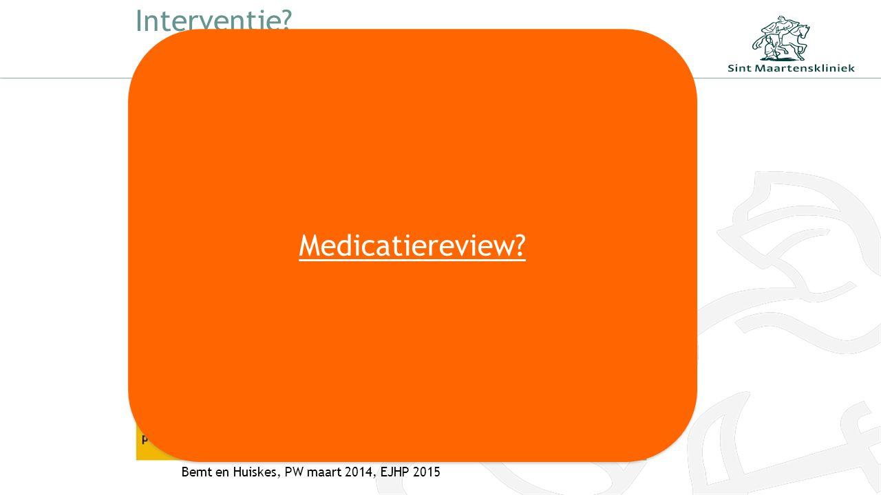 Interventie? Bemt en Huiskes, PW maart 2014, EJHP 2015 Medicatiereview?