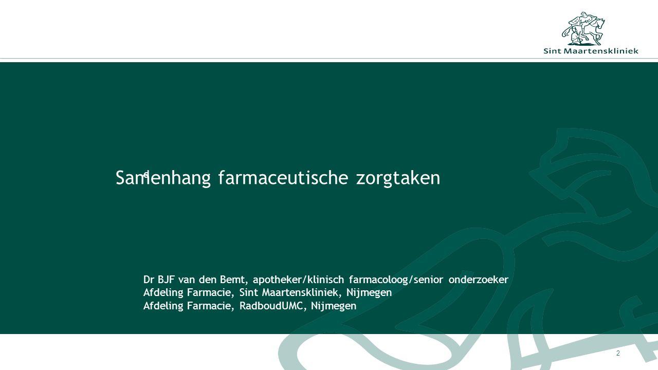 Samenhang farmaceutische zorgtaken d Dr BJF van den Bemt, apotheker/klinisch farmacoloog/senior onderzoeker Afdeling Farmacie, Sint Maartenskliniek, N