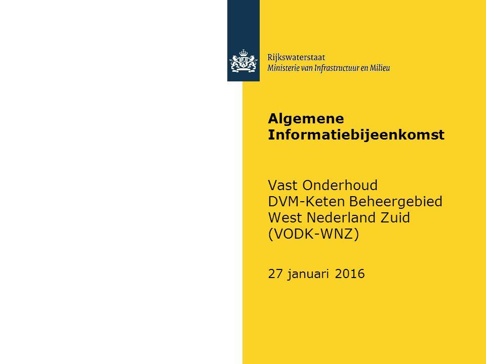 Algemene Informatiebijeenkomst Vast Onderhoud DVM-Keten Beheergebied West Nederland Zuid (VODK-WNZ) 27 januari 2016