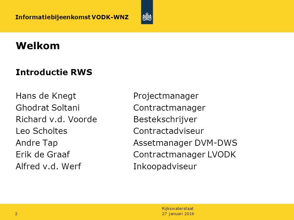 Rijkswaterstaat 27 januari 20162 Welkom Introductie RWS Hans de KnegtProjectmanager Ghodrat SoltaniContractmanager Richard v.d.